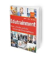 Edutrainment – Besser, schneller, einfacher lernen im Unternehmen